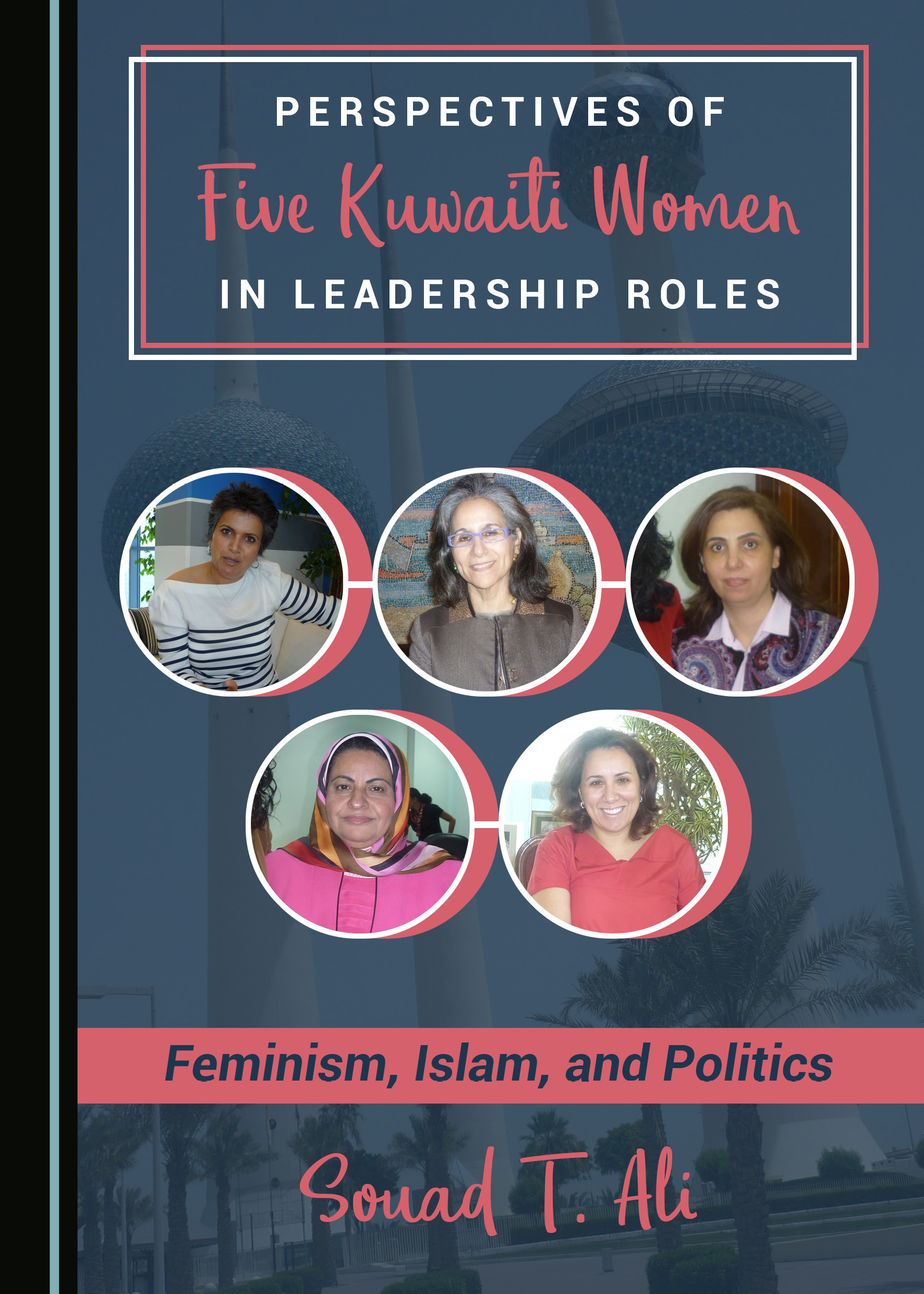 Perspectives of Five Kuwaiti Women in Leadership Roles: Feminism, Islam, and Politics