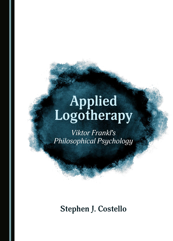 Applied Logotherapy: Viktor Frankl's Philosophical Psychology