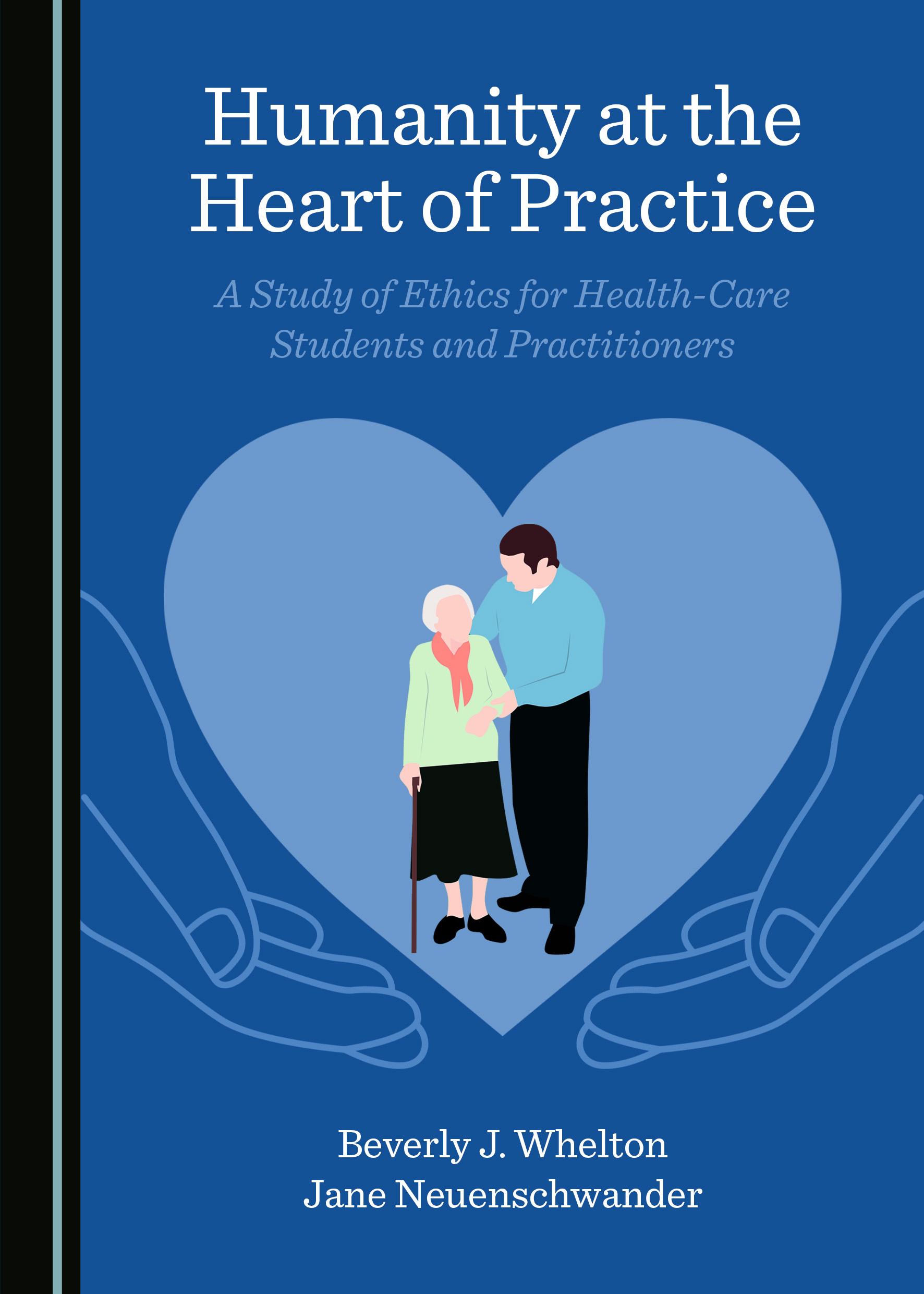 Humanity at the Heart of Practice: A Study of Ethics for Health-Care Students and Practitioners