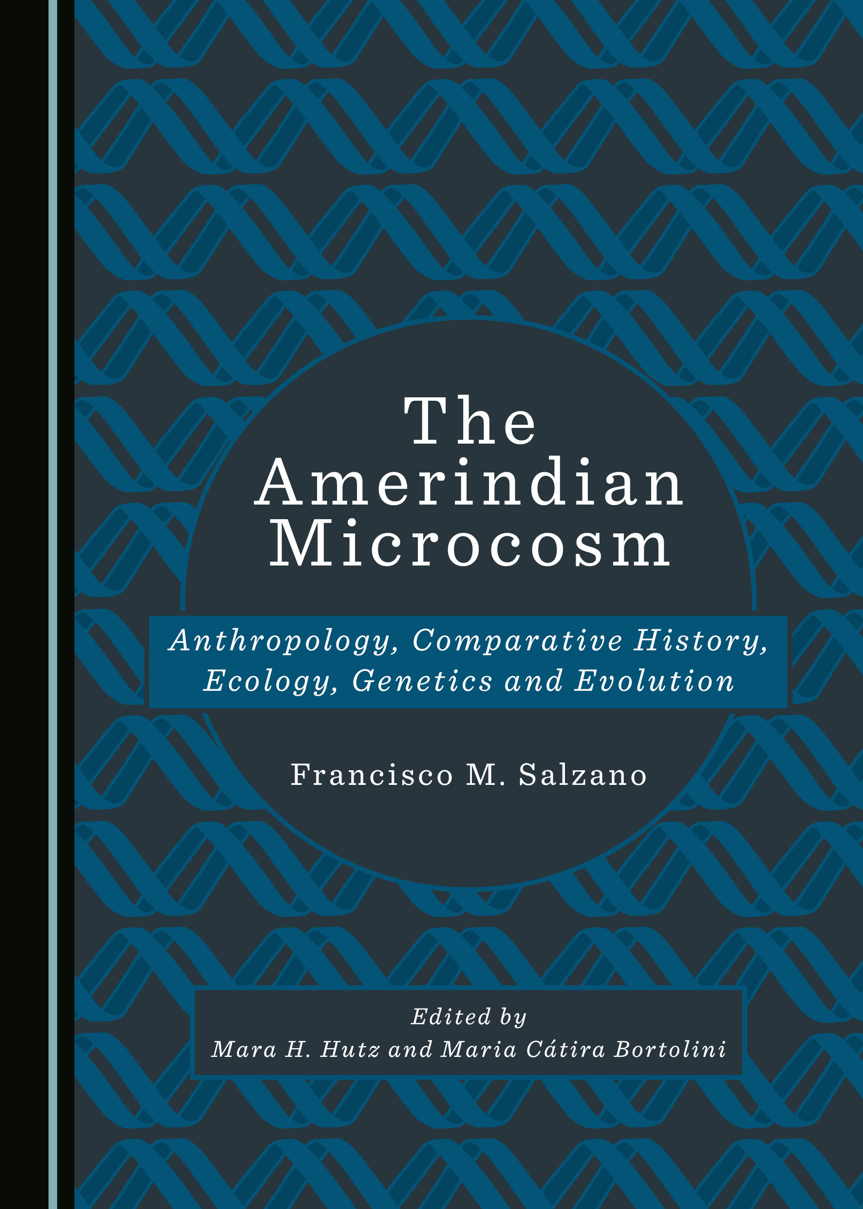 The Amerindian Microcosm: Anthropology, Comparative History, Ecology, Genetics and Evolution