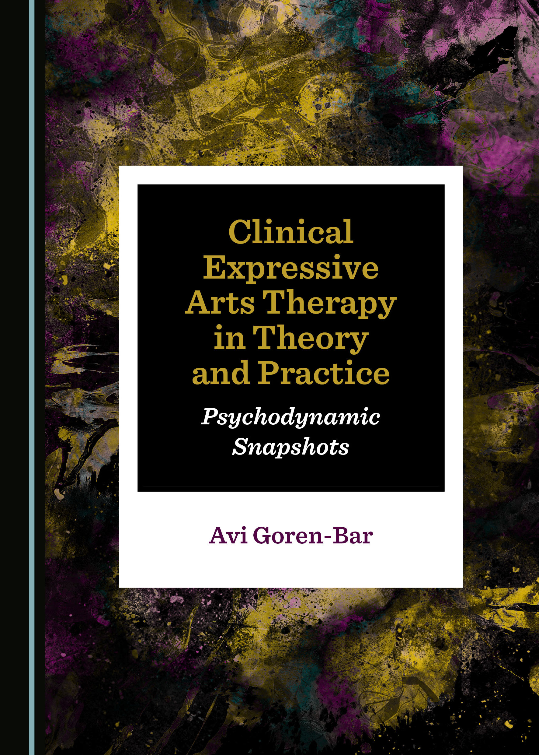 Clinical Expressive Arts Therapy in Theory and Practice: Psychodynamic Snapshots
