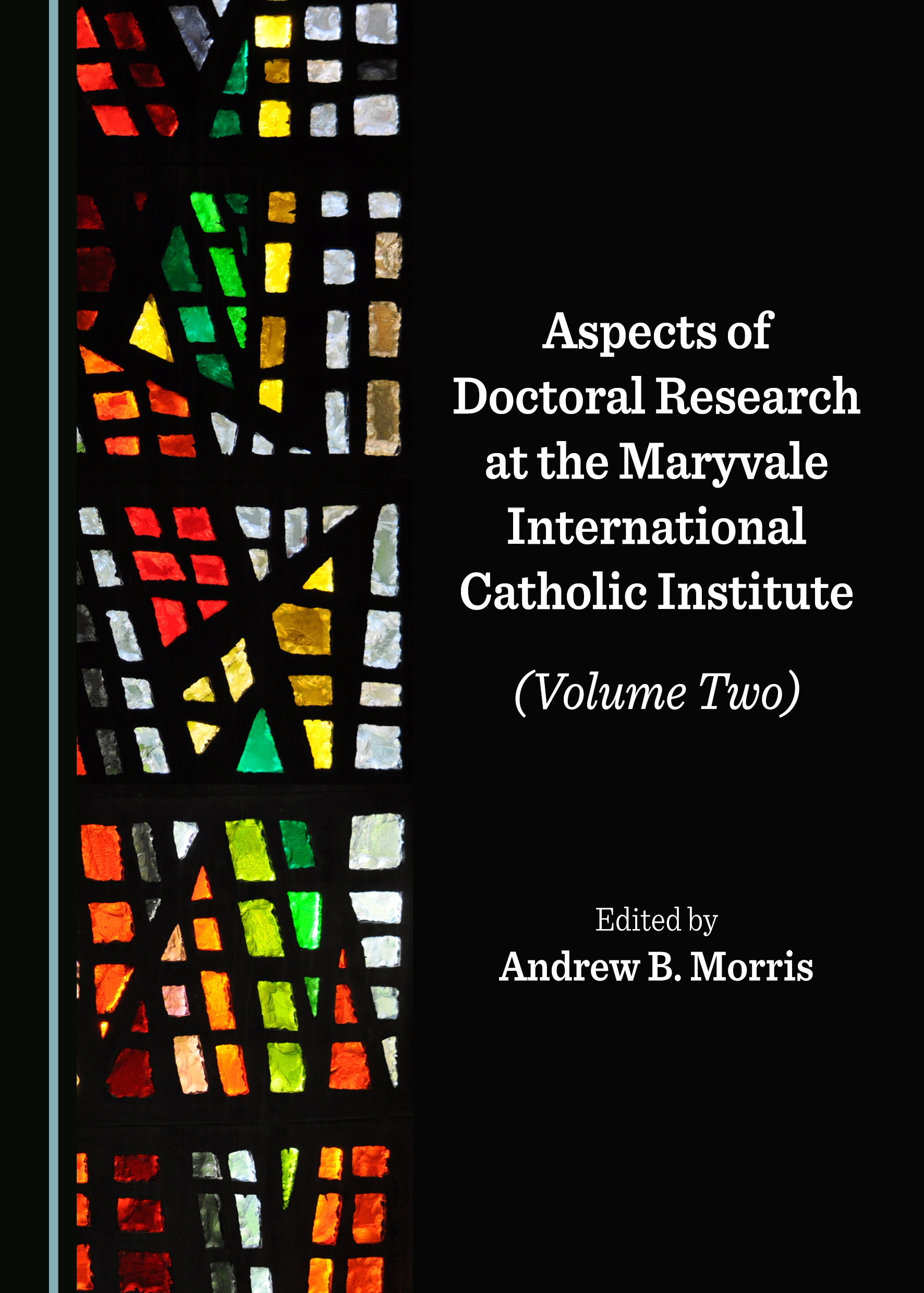 Aspects of Doctoral Research at the Maryvale International Catholic Institute (Volume Two)