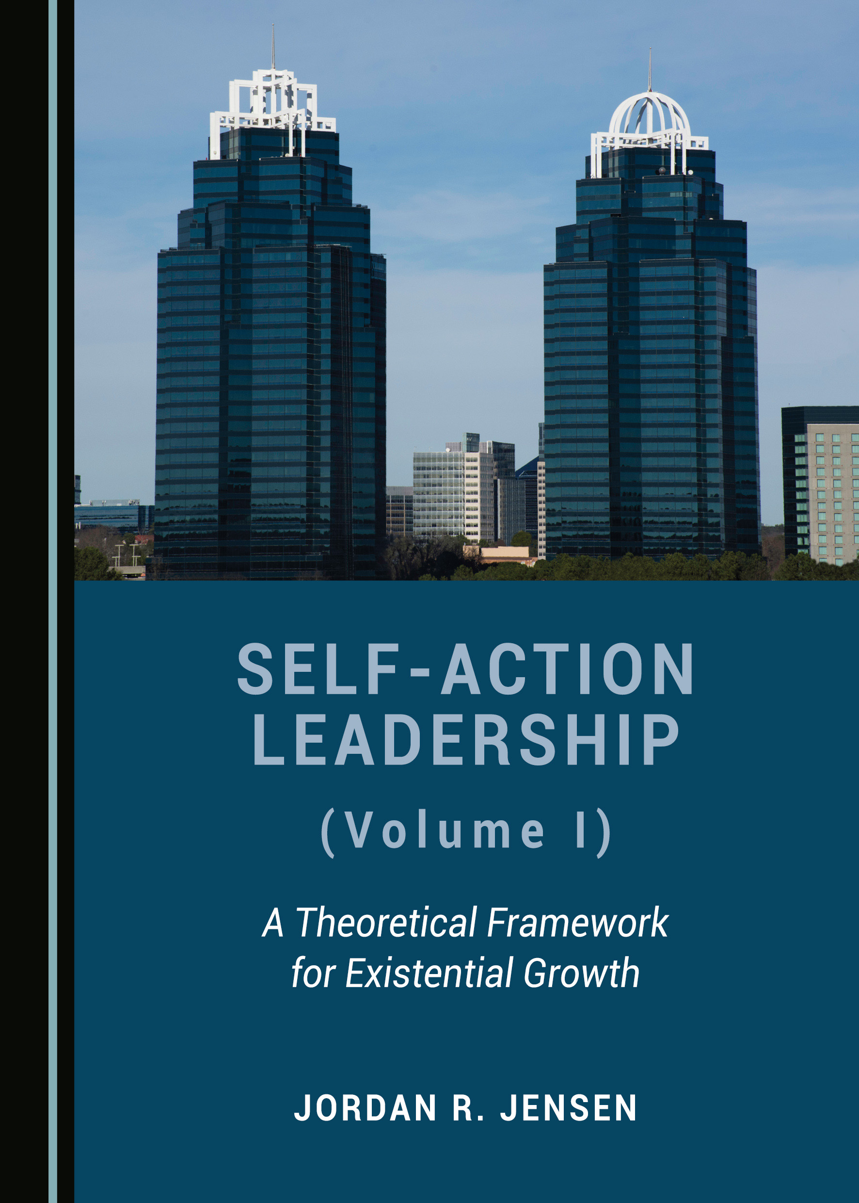 Self-Action Leadership (Volume I): A Theoretical Framework for Existential Growth