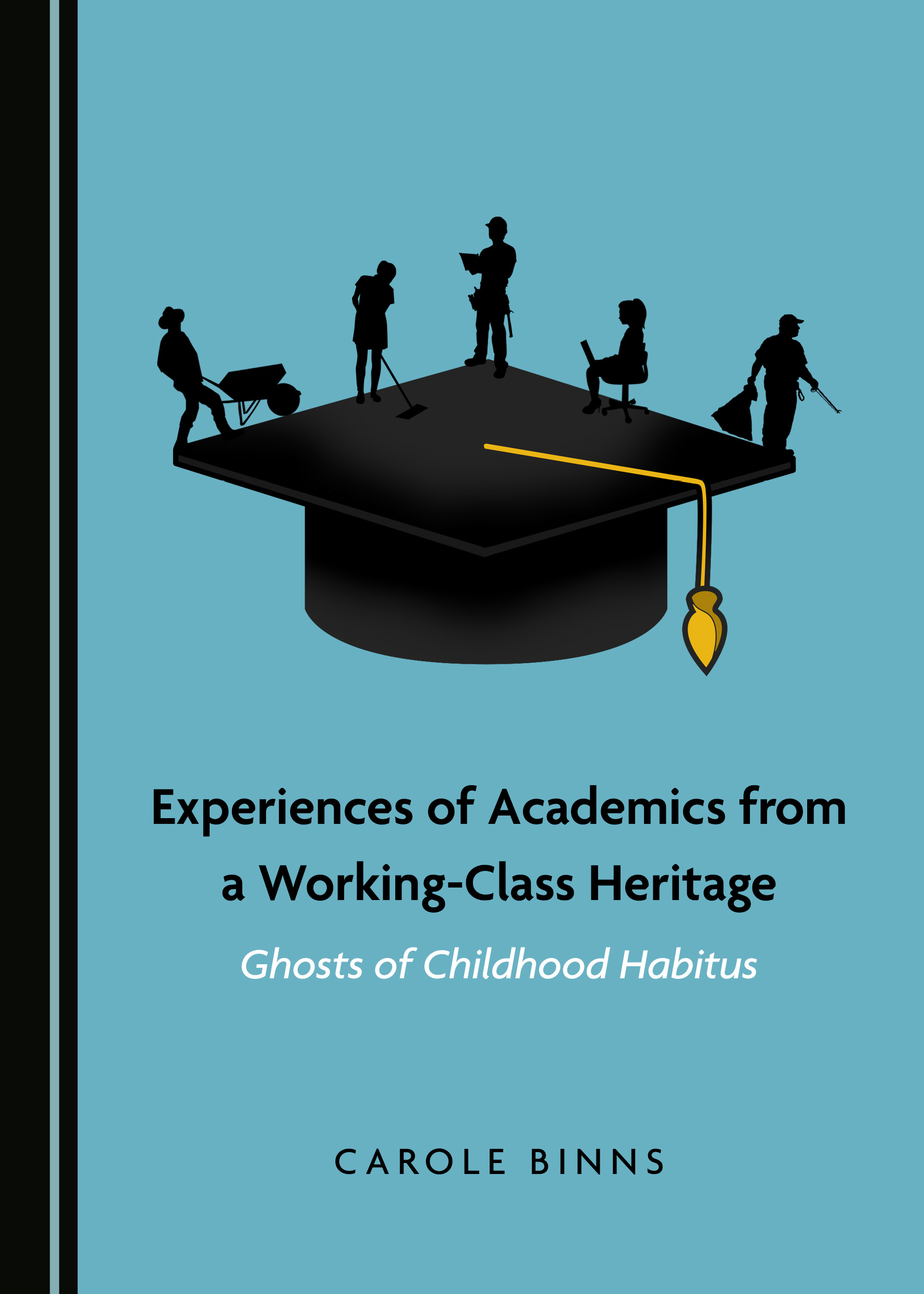 Experiences of Academics from a Working-Class Heritage: Ghosts of Childhood Habitus