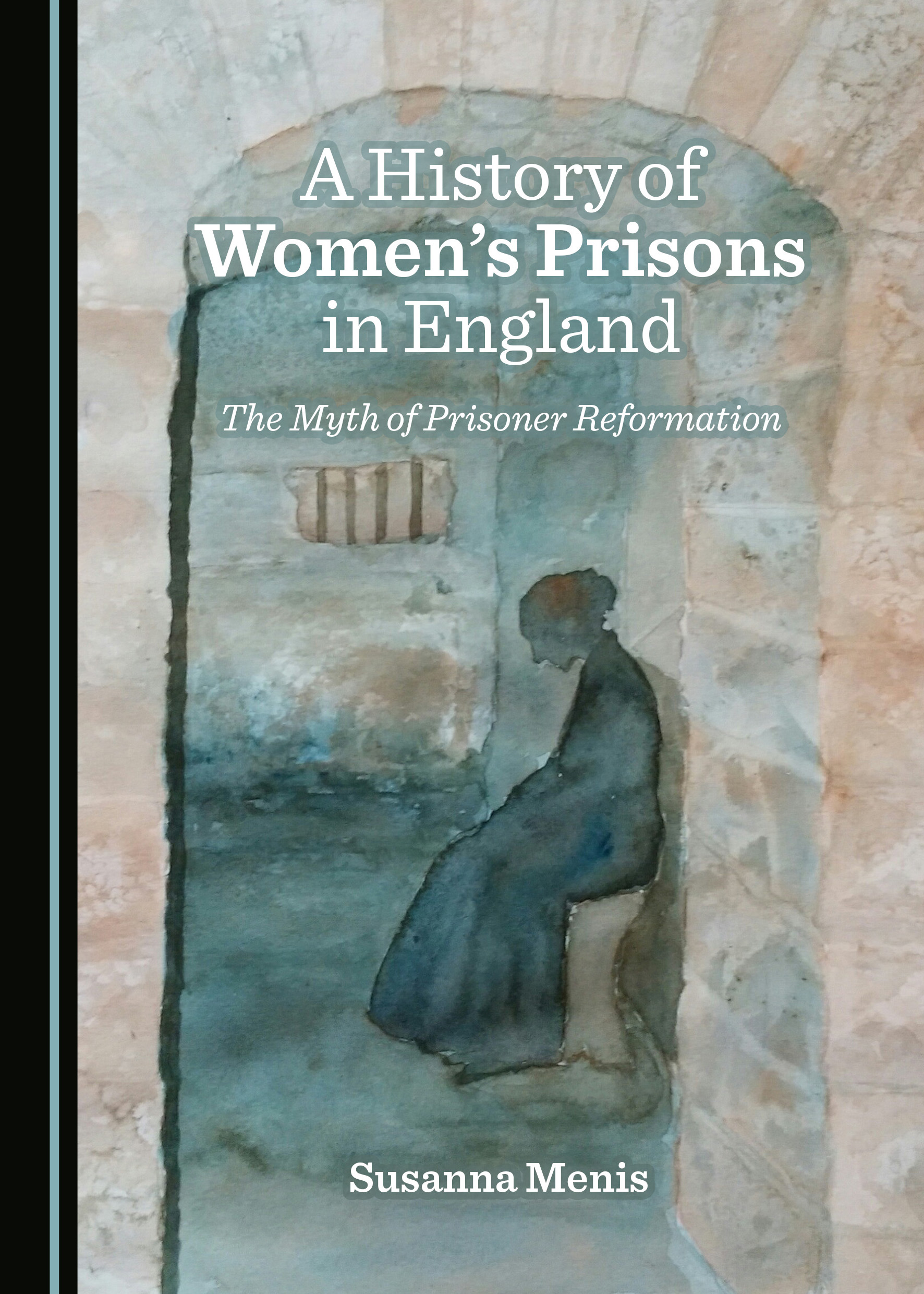 A History of Women's Prisons in England: The Myth of Prisoner Reformation