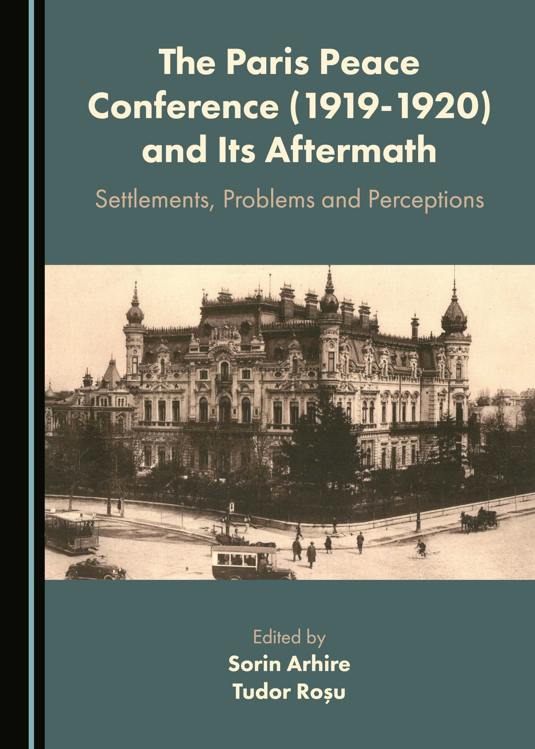 The Paris Peace Conference (1919-1920) and Its Aftermath: Settlements, Problems and Perceptions