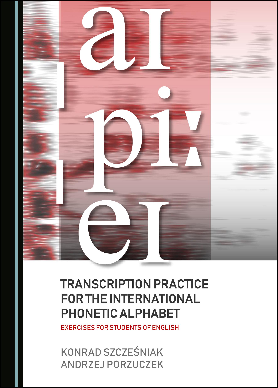 Transcription Practice For The International Phonetic Alphabet Exercises For Students Of English Cambridge Scholars Publishing