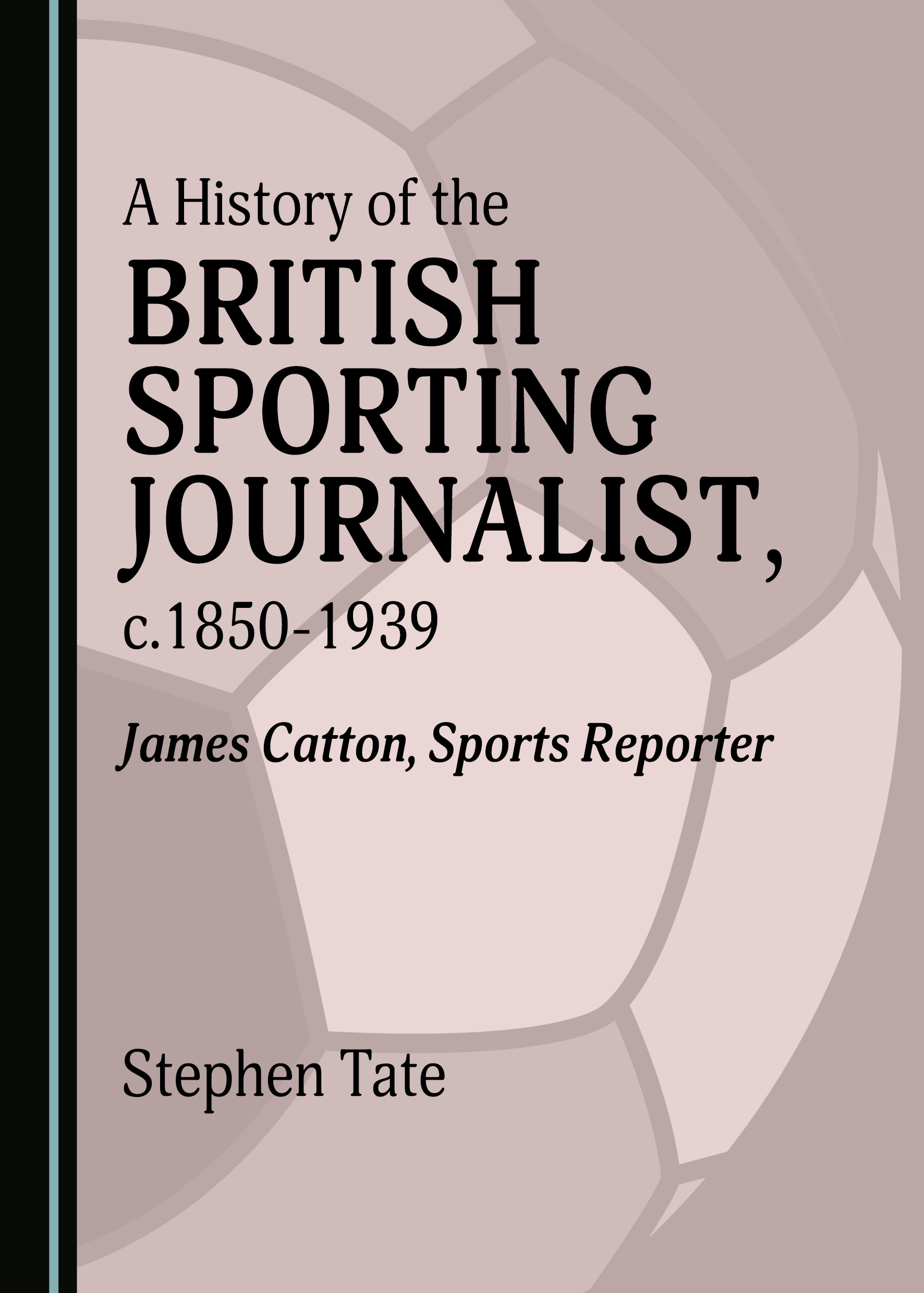 A History of the British Sporting Journalist, c.1850-1939: James Catton, Sports Reporter