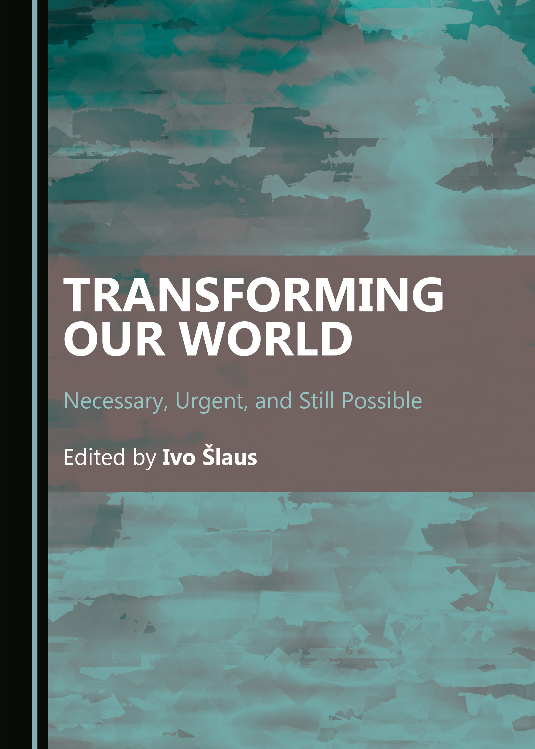 Transforming Our World: Necessary, Urgent, and Still Possible