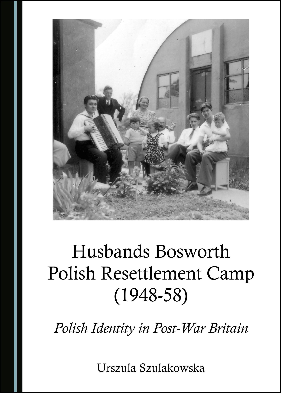 Husbands Bosworth Polish Resettlement Camp (1948-58): Polish Identity in Post-War Britain
