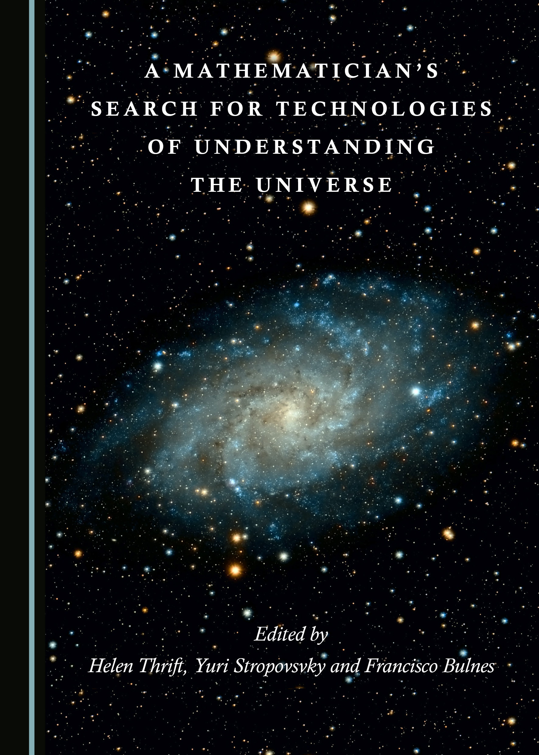 A Mathematician's Search for Technologies of Understanding the Universe