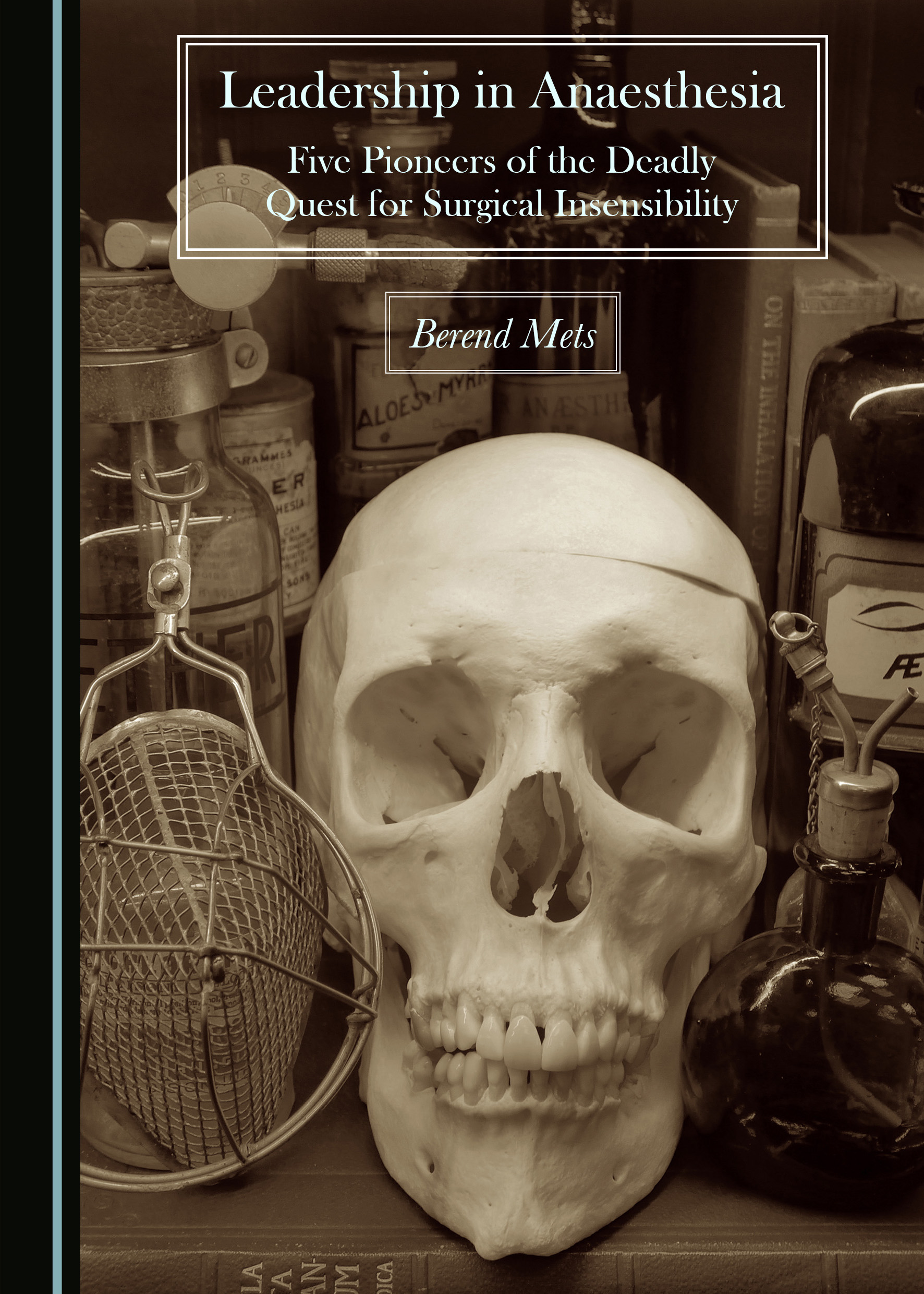 Leadership in Anaesthesia: Five Pioneers of the Deadly Quest for Surgical Insensibility