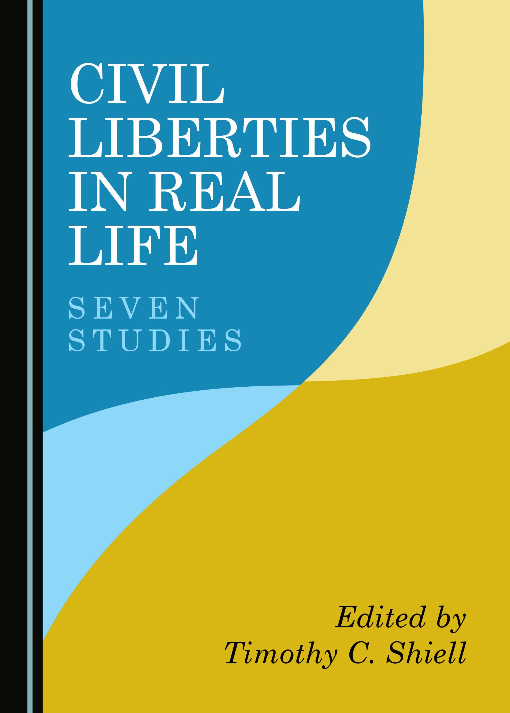 Civil Liberties in Real Life: Seven Studies