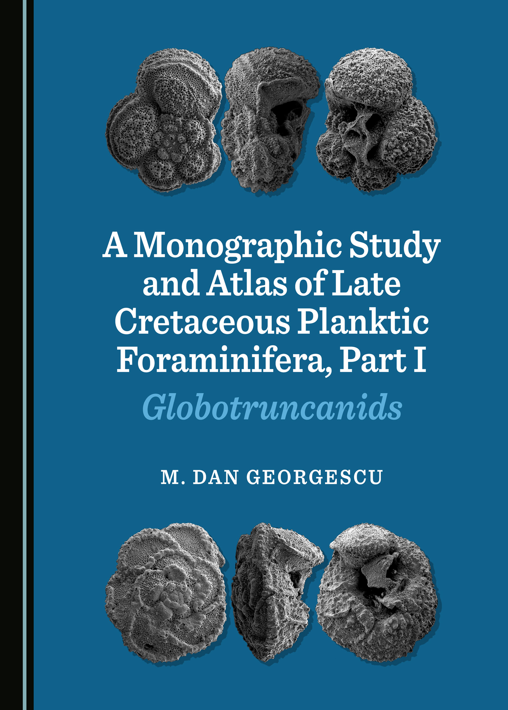 A Monographic Study and Atlas of Late Cretaceous Planktic Foraminifera, Part I: Globotruncanids