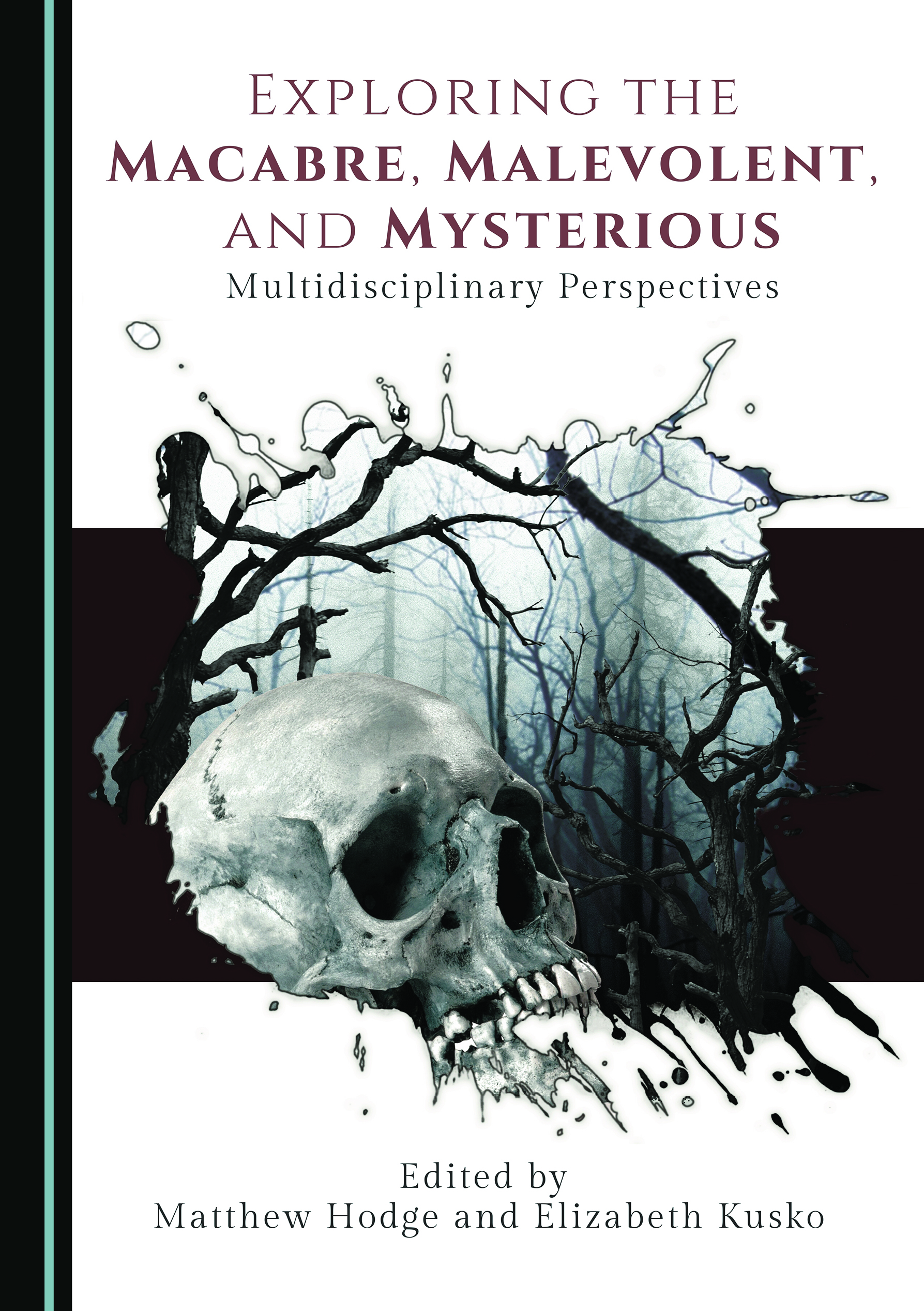 Exploring the Macabre, Malevolent, and Mysterious: Multidisciplinary Perspectives