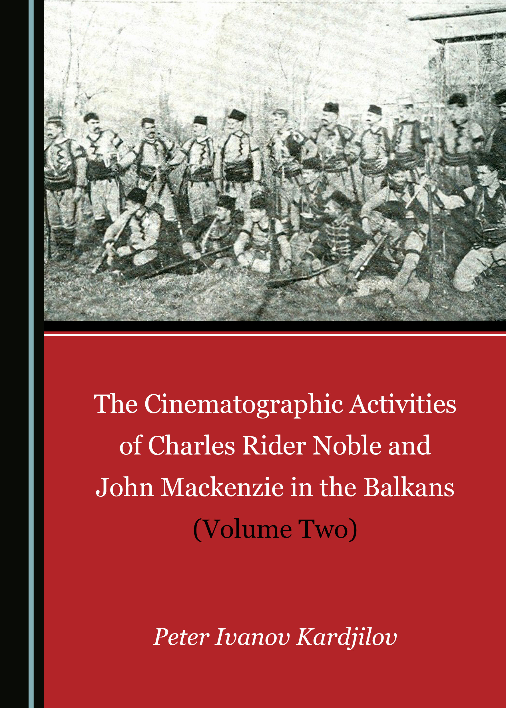 The Cinematographic Activities of Charles Rider Noble and John Mackenzie in the Balkans (Volume Two)