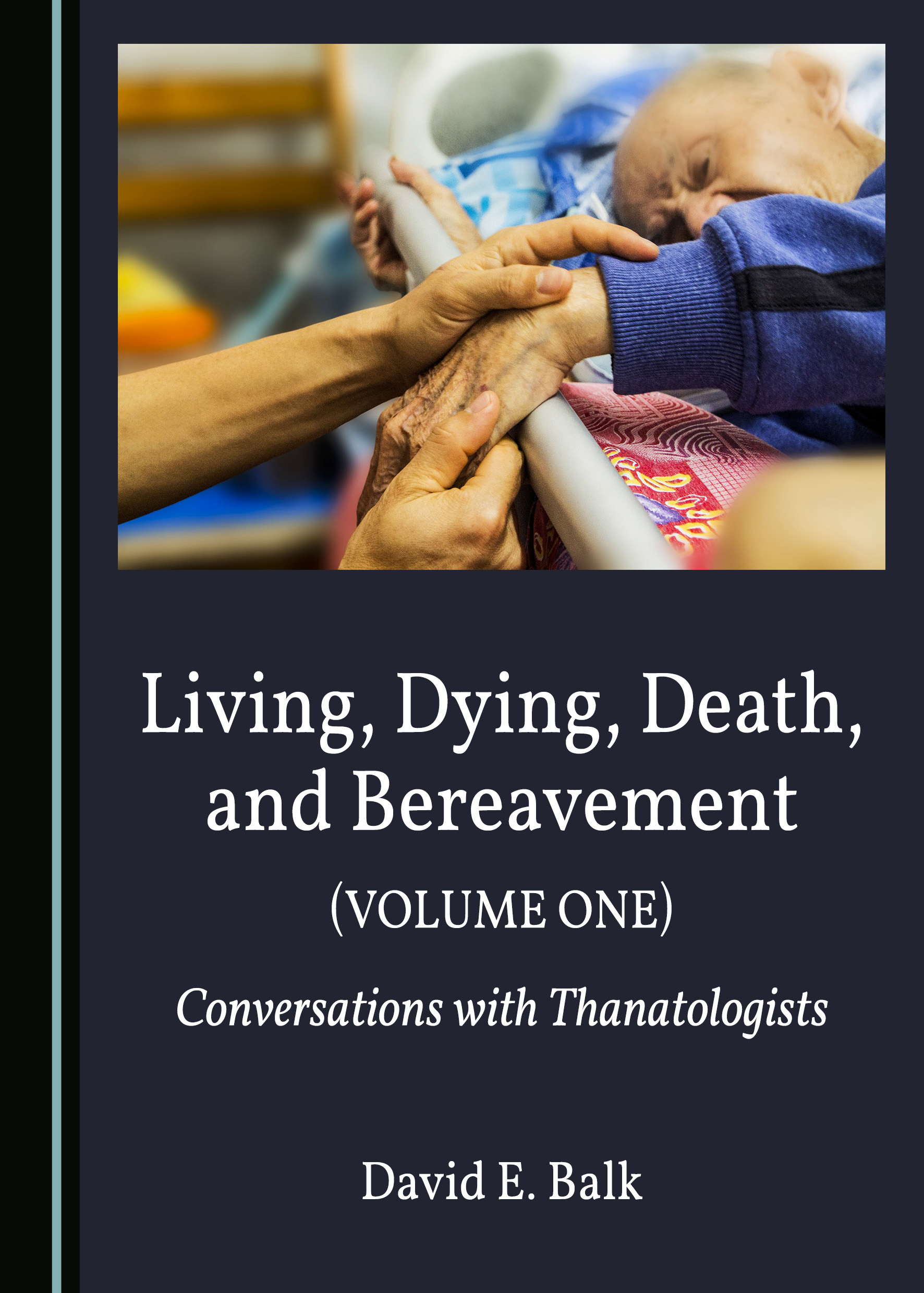 Living, Dying, Death, and Bereavement (Volume One): Conversations with Thanatologists