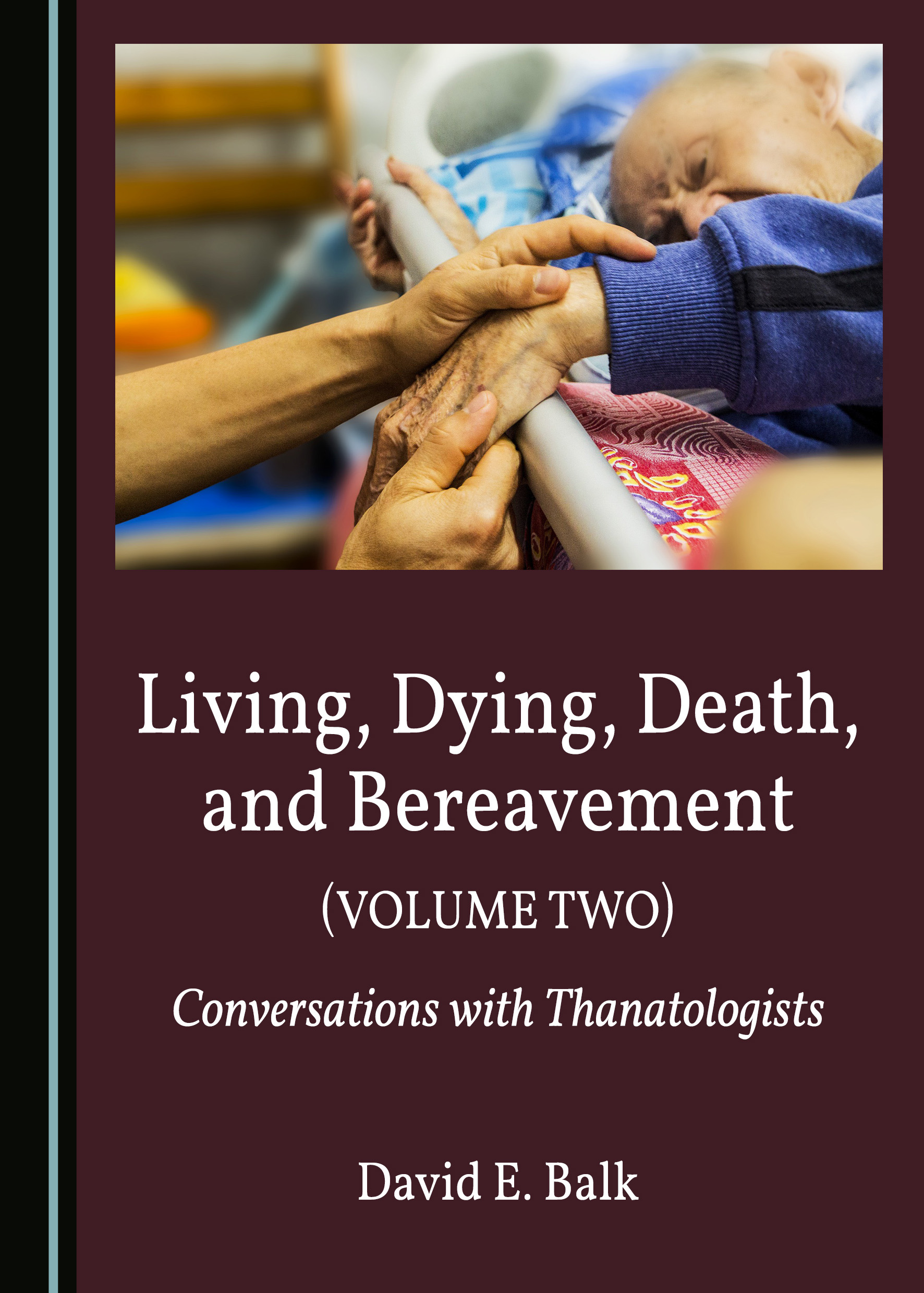 Living, Dying, Death, and Bereavement (Volume Two): Conversations with Thanatologists