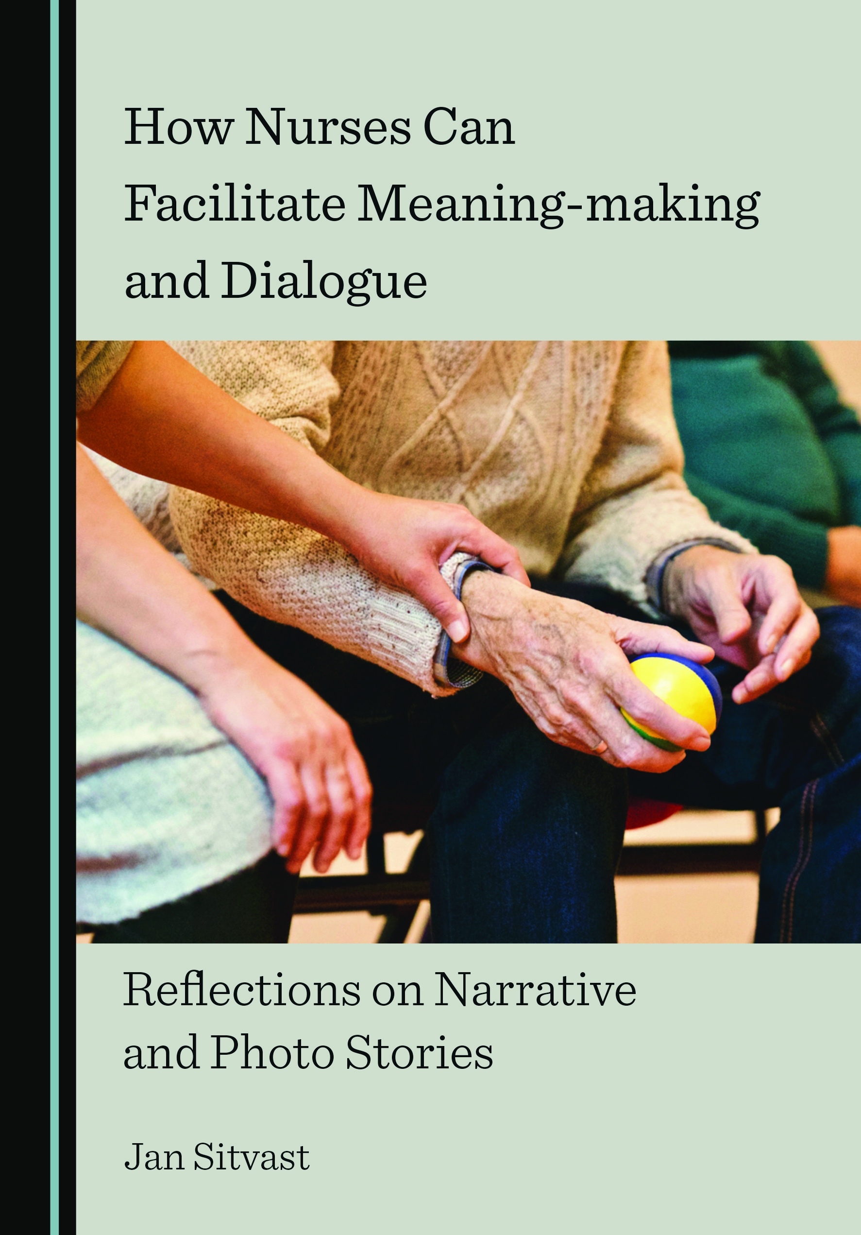 How Nurses Can Facilitate Meaning-making and Dialogue: Reflections on Narrative and Photo Stories
