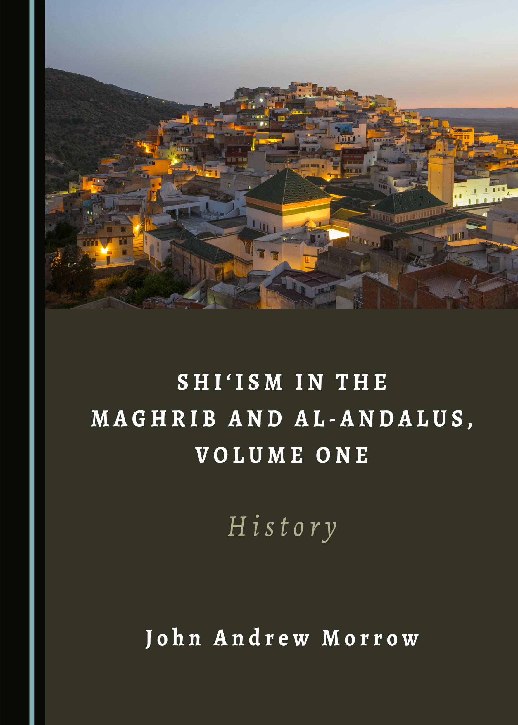 Shi'ism in the Maghrib and al-Andalus, Volume One: History
