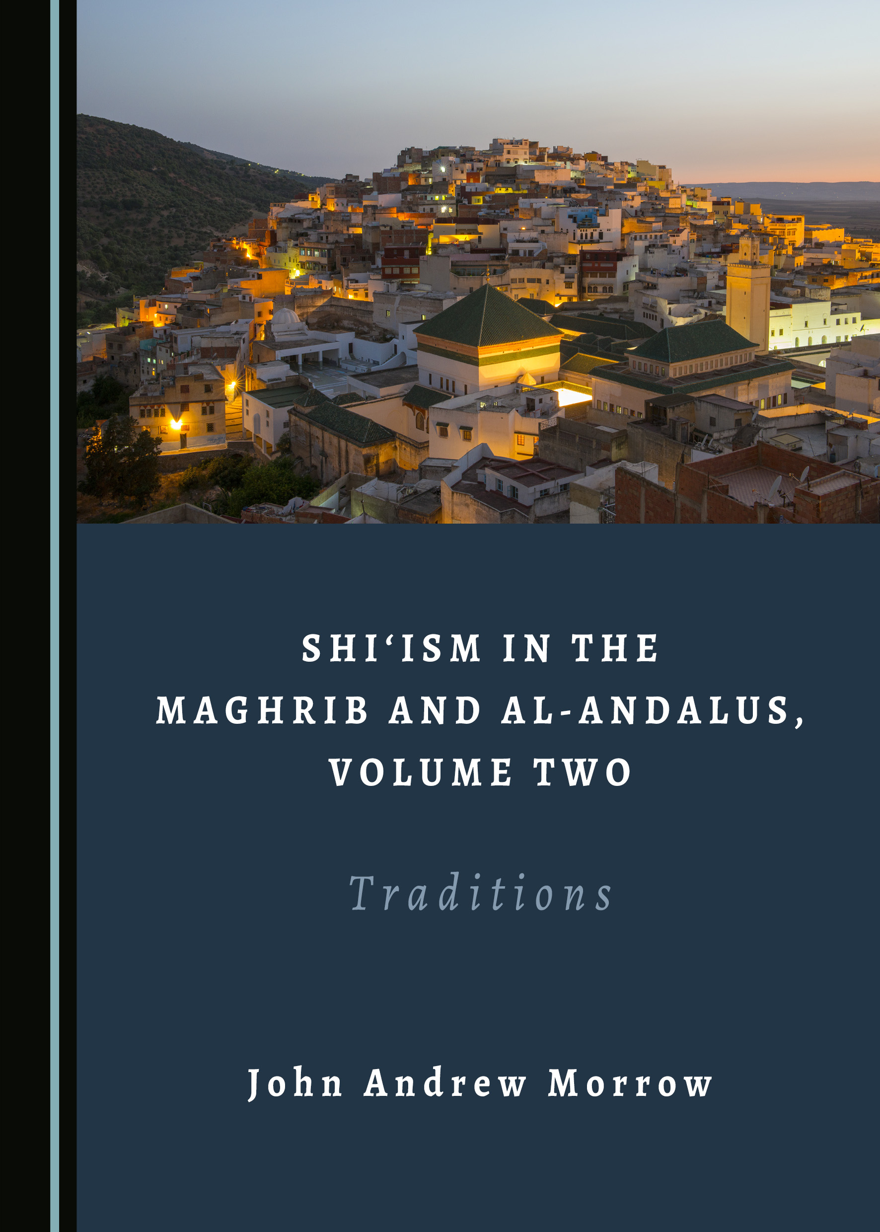 Shi'ism in the Maghrib and al-Andalus, Volume Two: Traditions
