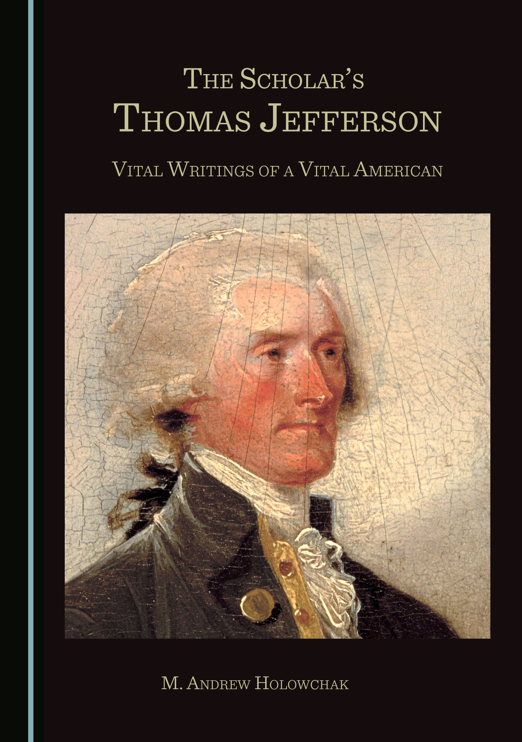 The Scholar's Thomas Jefferson: Vital Writings of a Vital American