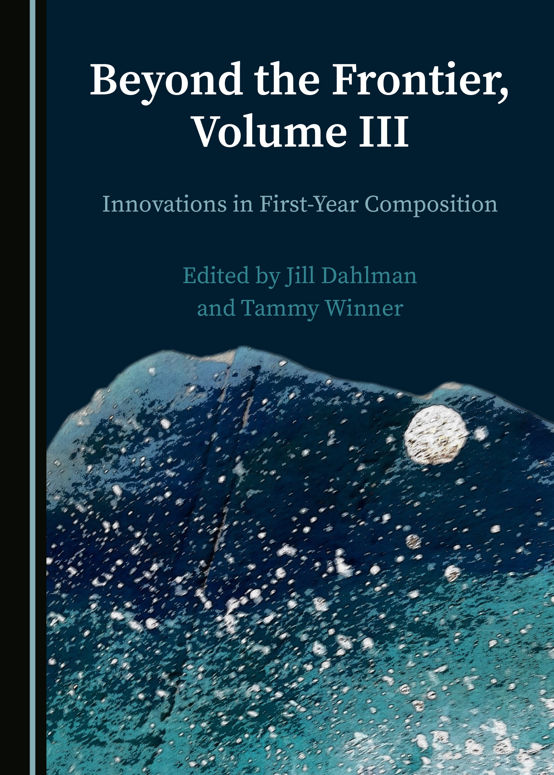 Beyond the Frontier, Volume III: Innovations in First-Year Composition