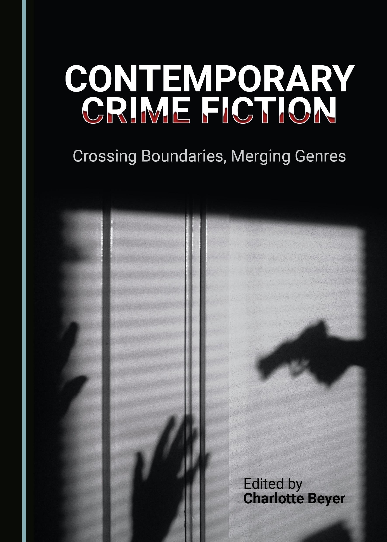 Contemporary Crime Fiction: Crossing Boundaries, Merging Genres
