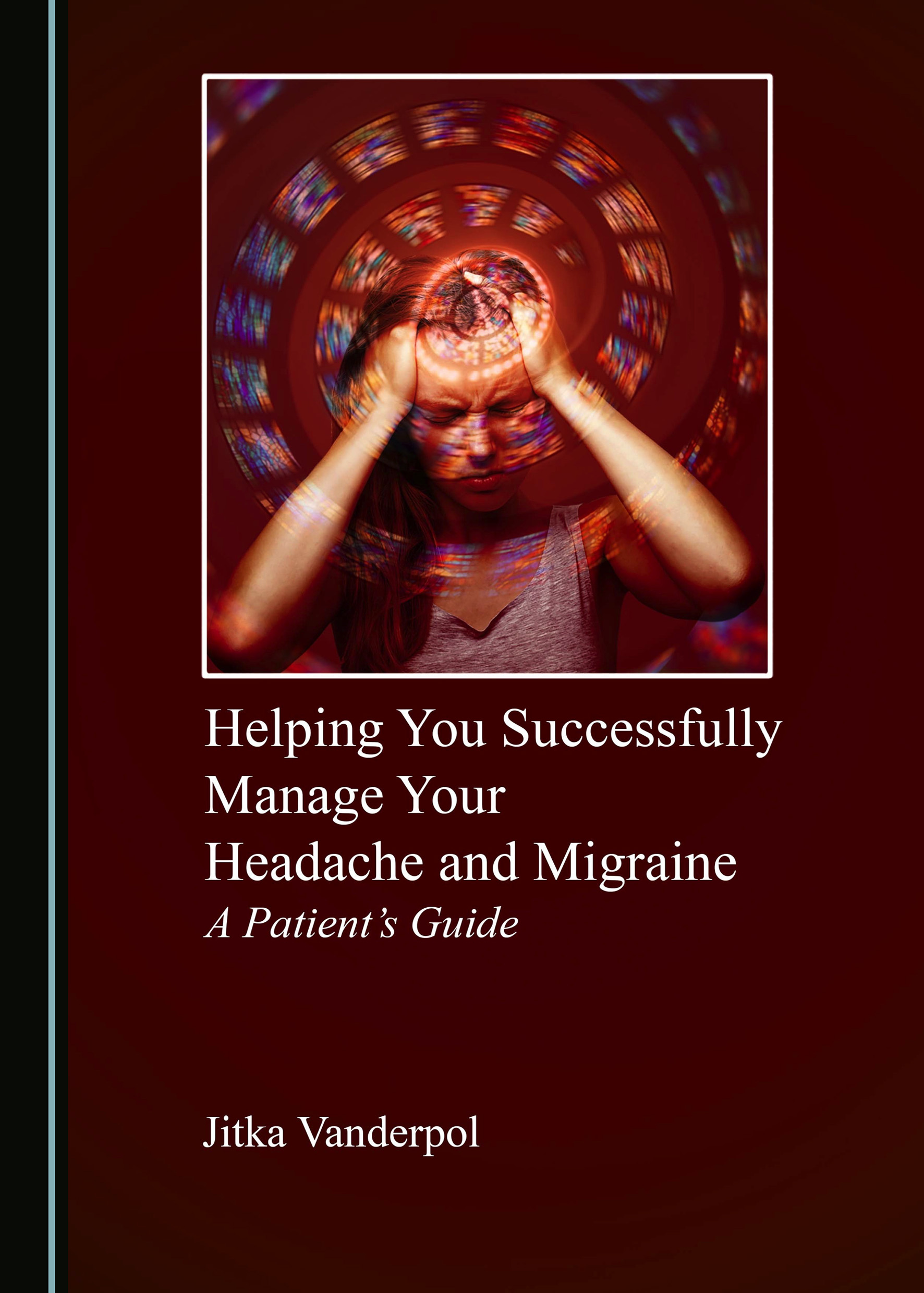 Helping You Successfully Manage Your Headache and Migraine: A Patient's Guide
