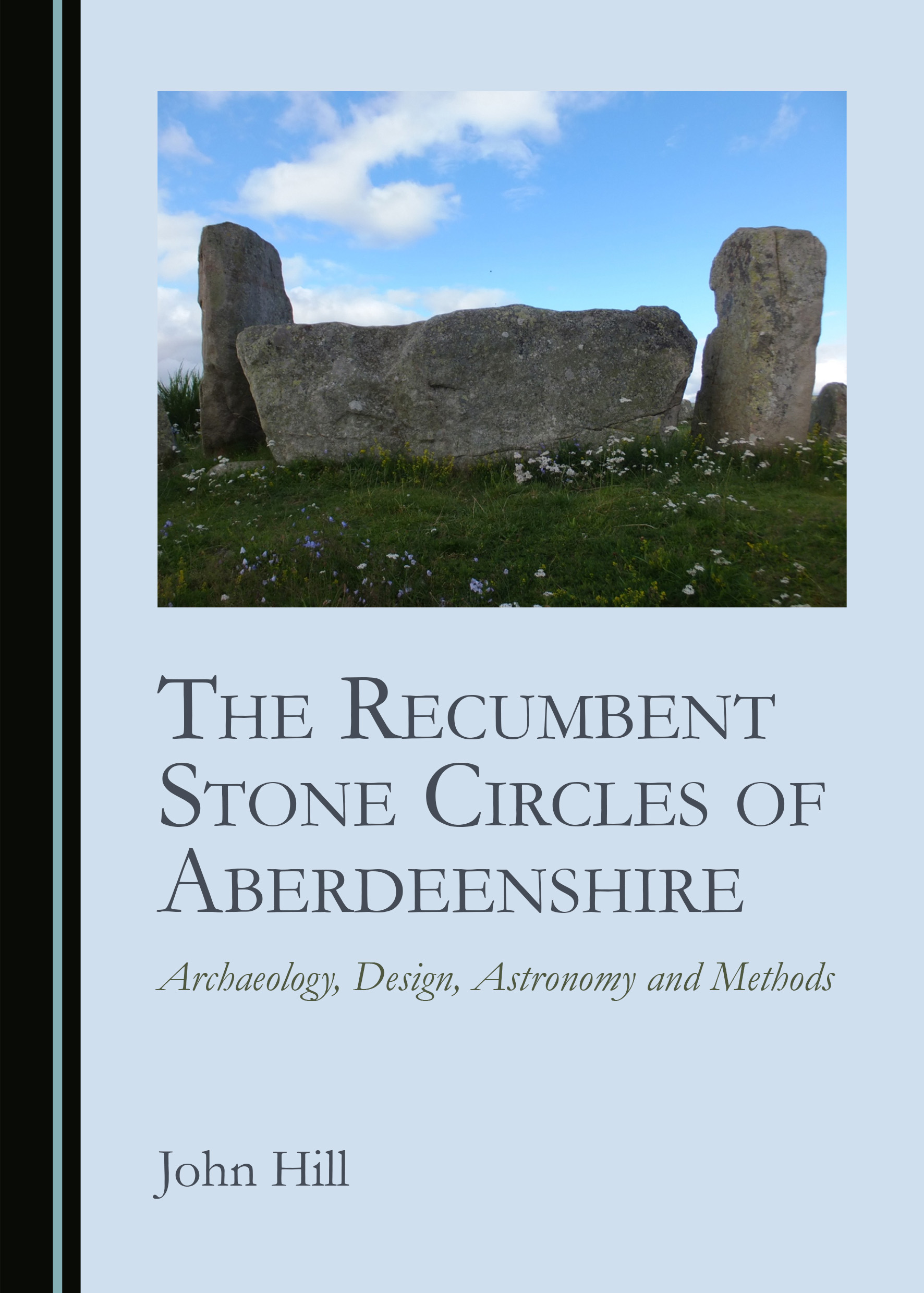 The Recumbent Stone Circles of Aberdeenshire: Archaeology, Design, Astronomy and Methods
