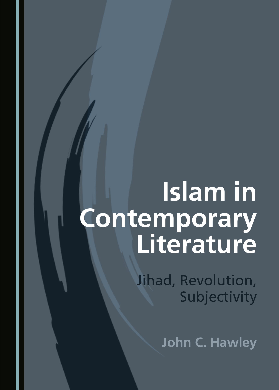 Islam in Contemporary Literature: Jihad, Revolution, Subjectivity
