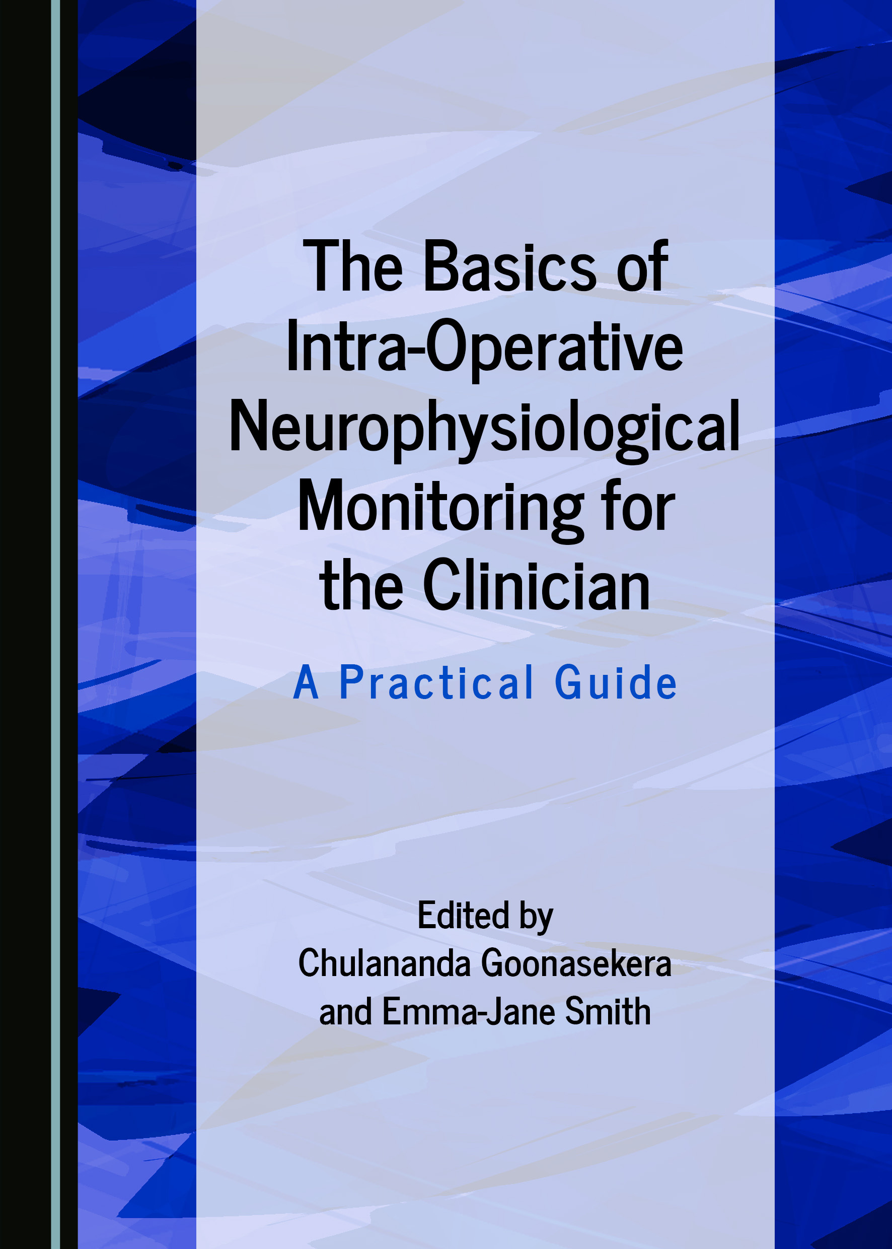 The Basics of Intra-Operative Neurophysiological Monitoring for the Clinician: A Practical Guide