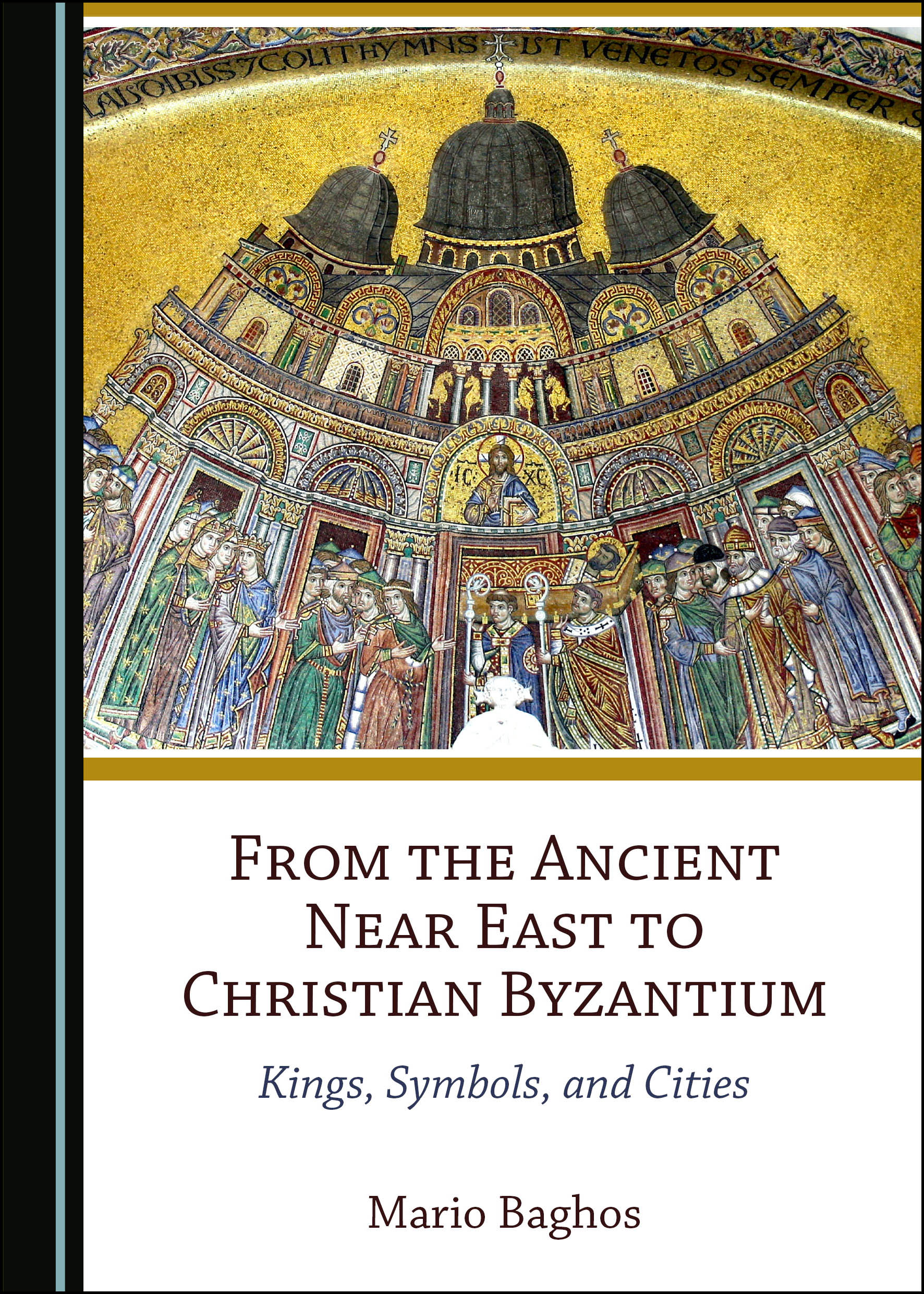 From the Ancient Near East to Christian Byzantium: Kings, Symbols, and Cities