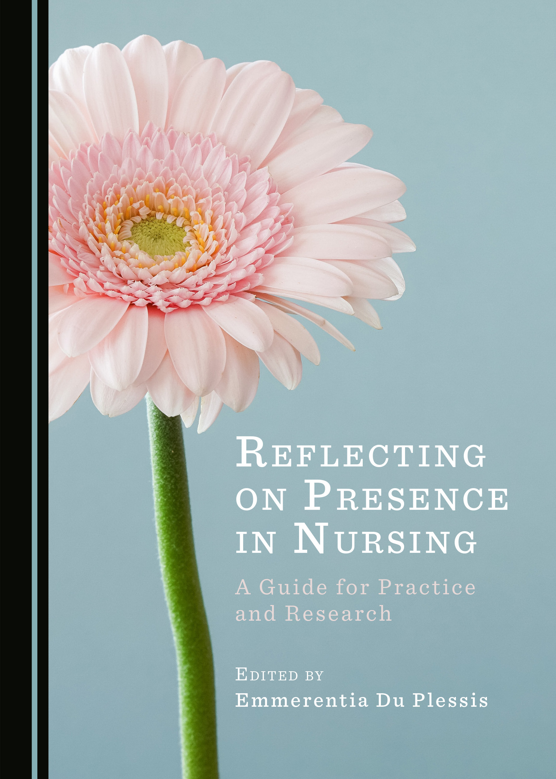 Reflecting on Presence in Nursing: A Guide for Practice and Research