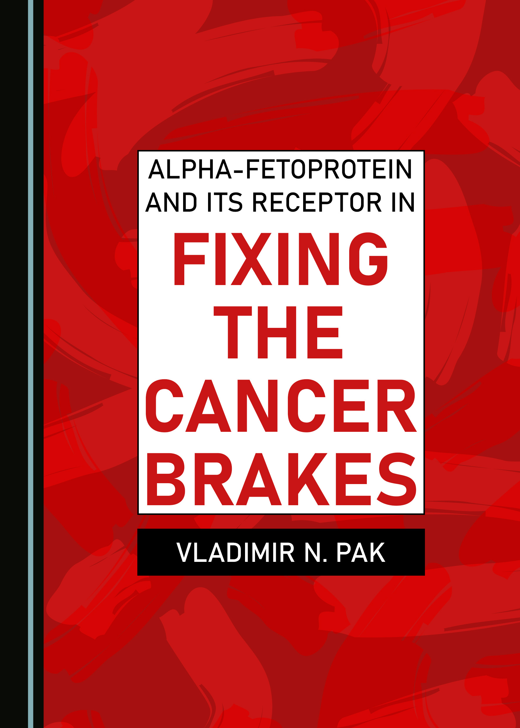 Alpha-fetoprotein and Its Receptor in Fixing the Cancer Brakes