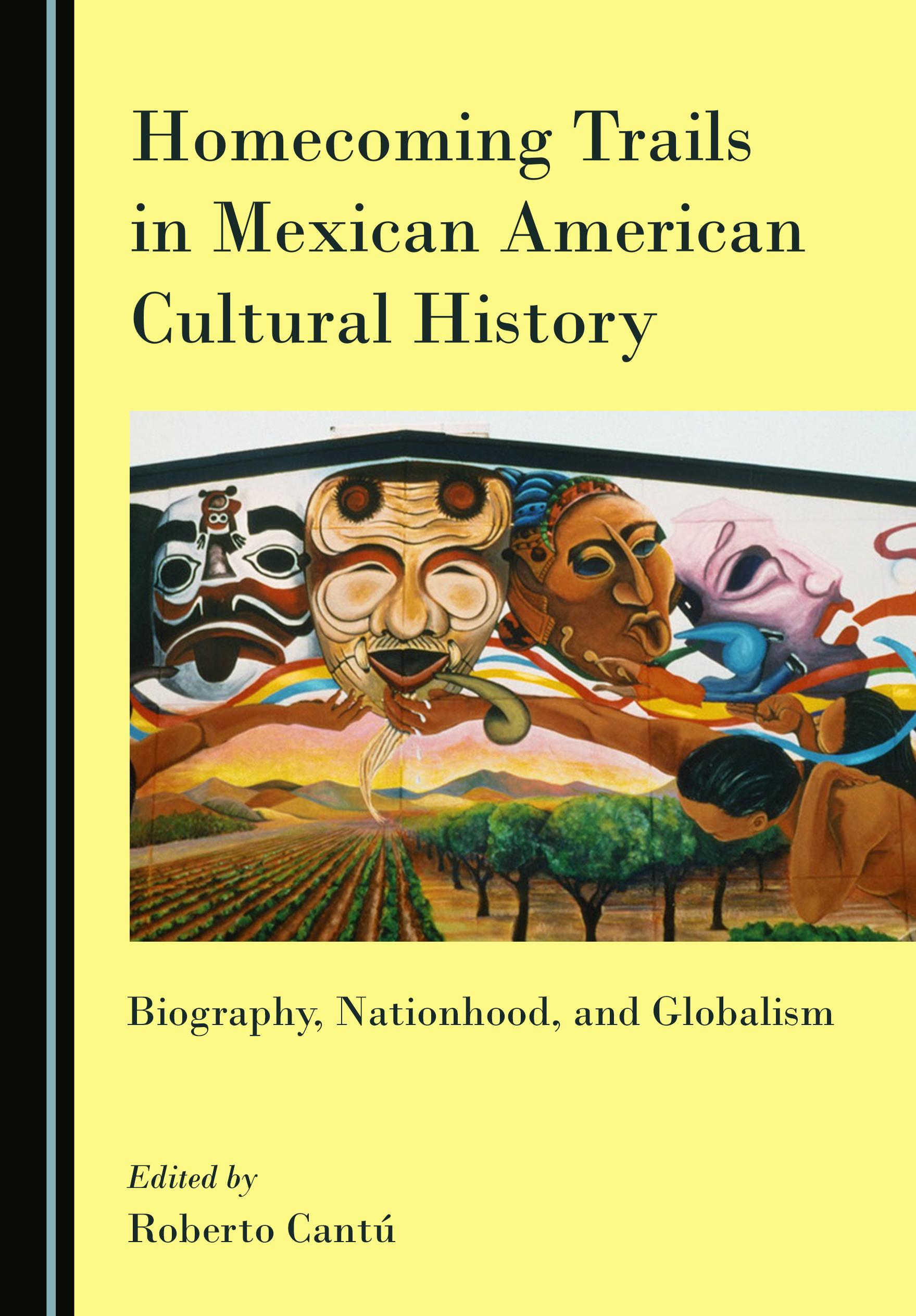 Homecoming Trails in Mexican American Cultural History: Biography, Nationhood, and Globalism