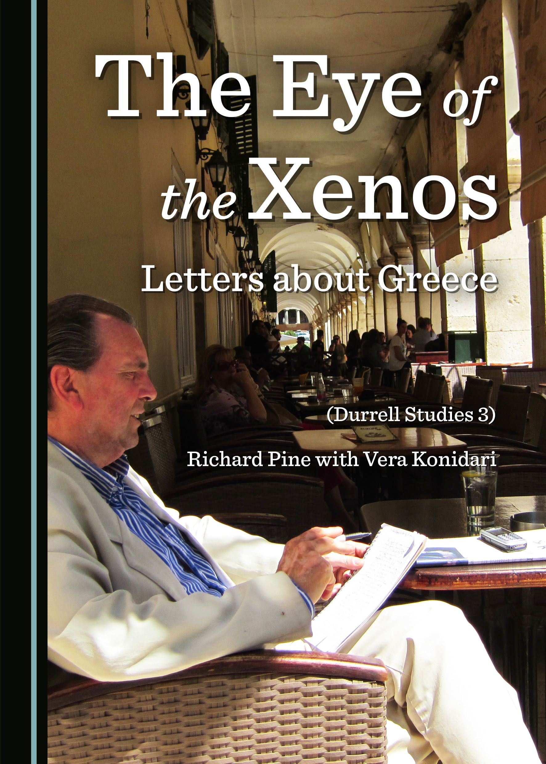 The Eye of the Xenos, Letters about Greece (Durrell Studies 3)