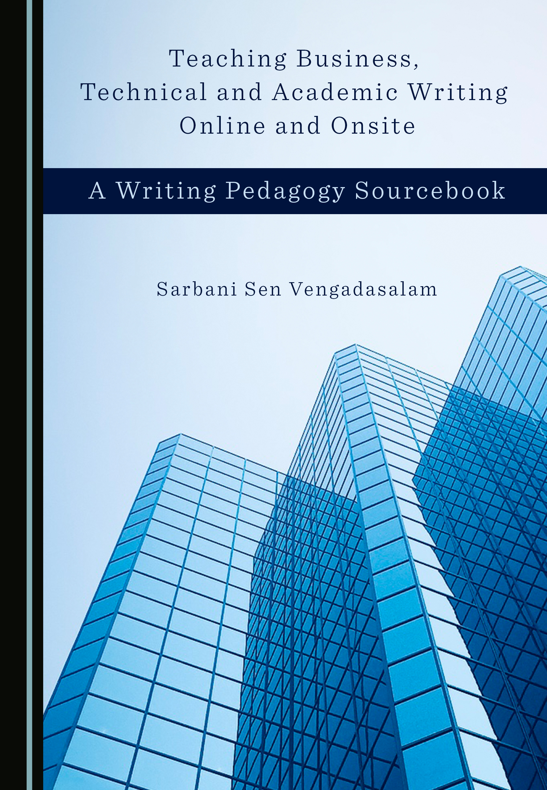 Teaching Business, Technical and Academic Writing Online and Onsite: A Writing Pedagogy Sourcebook