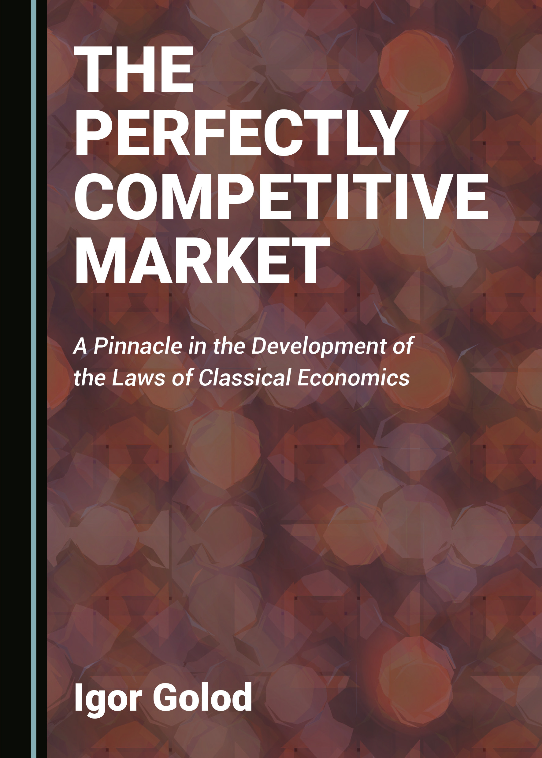 The Perfectly Competitive Market: A Pinnacle in the Development of the Laws of Classical Economics