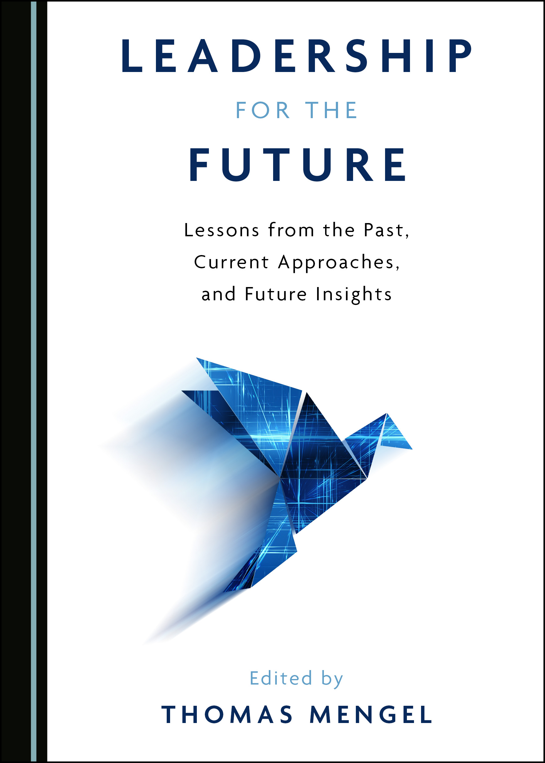Leadership for the Future: Lessons from the Past, Current Approaches, and Future Insights