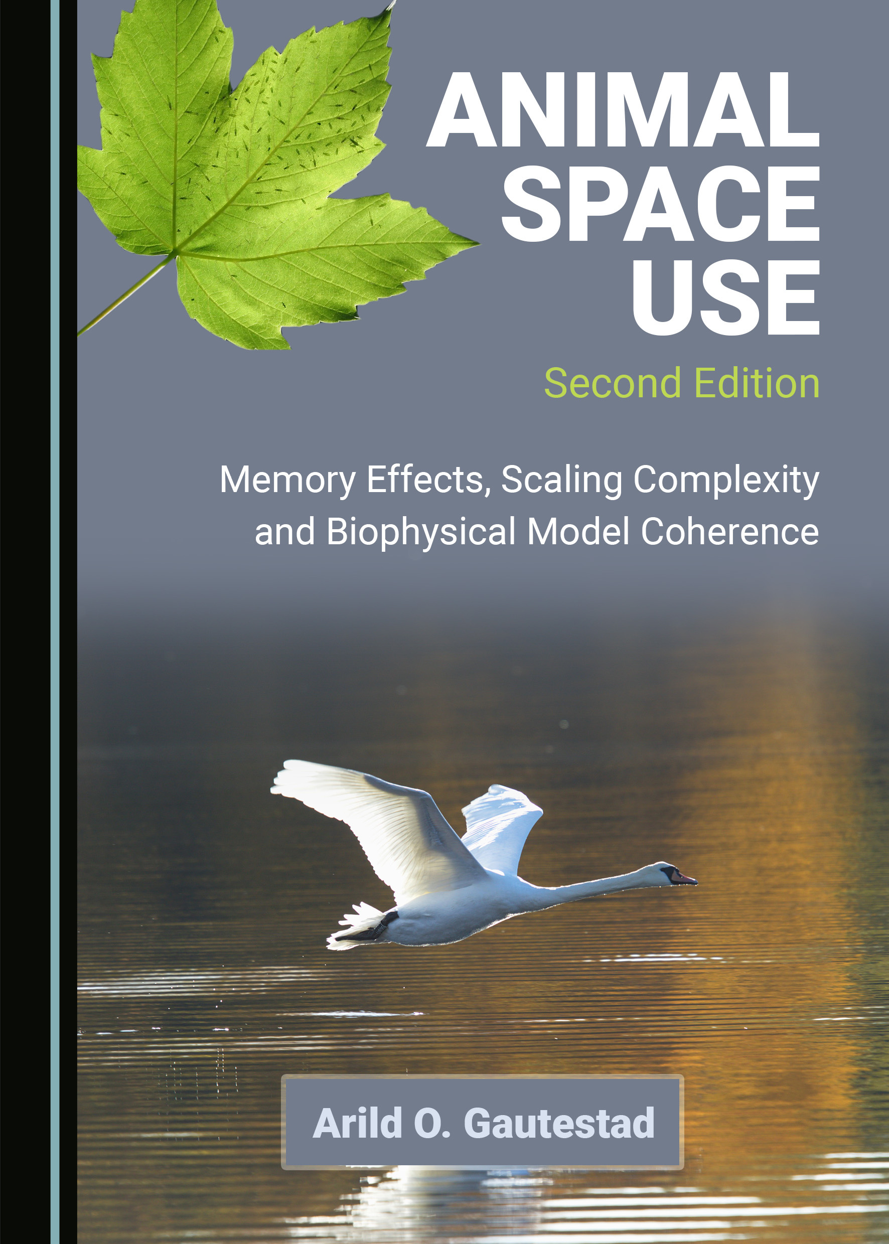 Animal Space Use, Second Edition: Memory Effects, Scaling Complexity and Biophysical Model Coherence