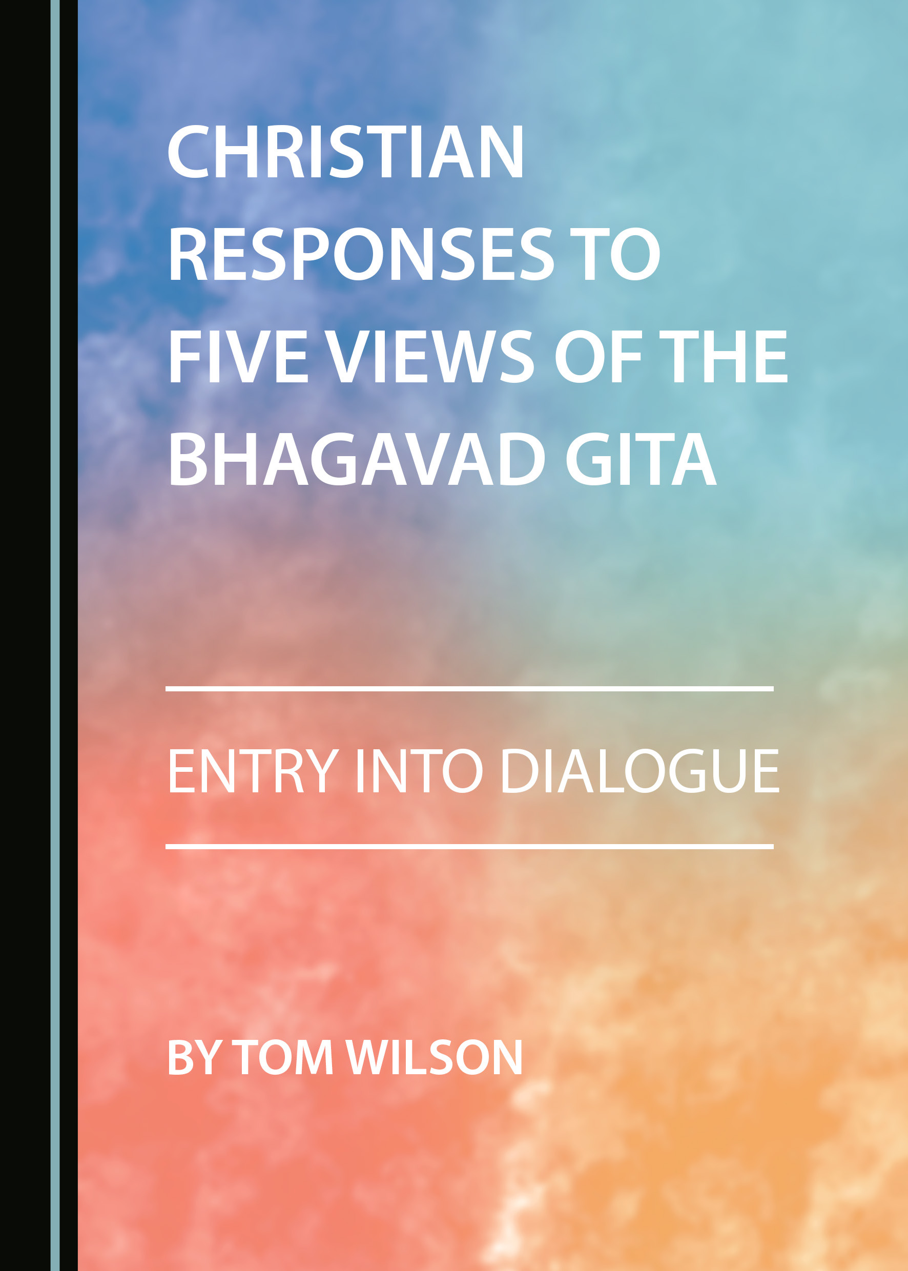 Christian Responses to Five Views of the Bhagavad Gita: Entry into Dialogue