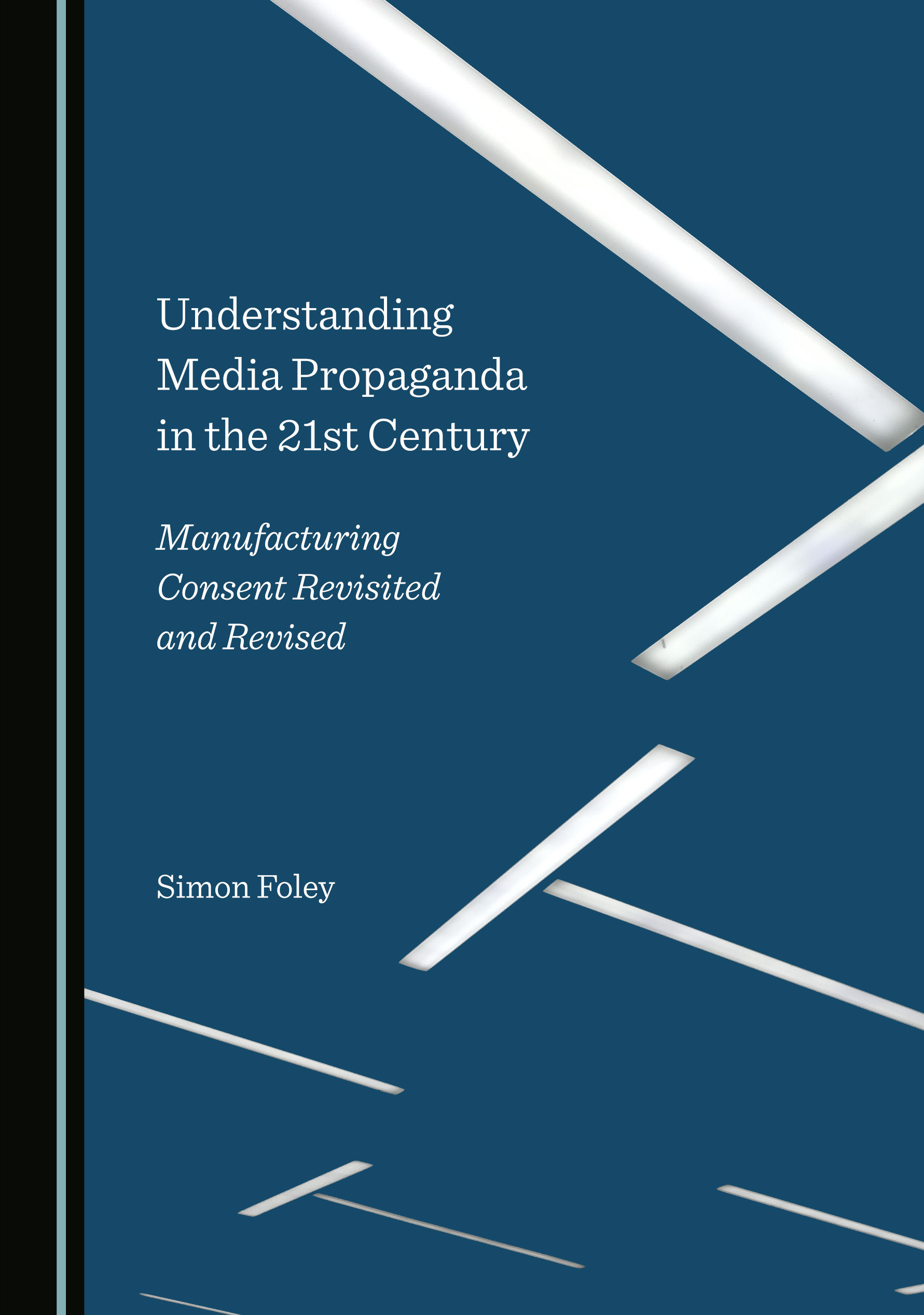 Understanding Media Propaganda in the 21st Century: Manufacturing Consent Revisited and Revised