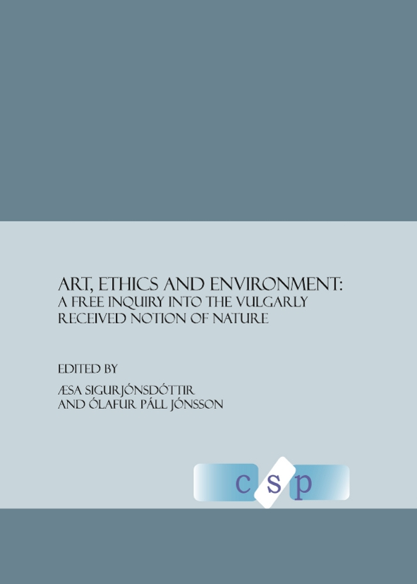 Art, Ethics and Environment: A Free Inquiry Into the Vulgarly Received Notion of Nature