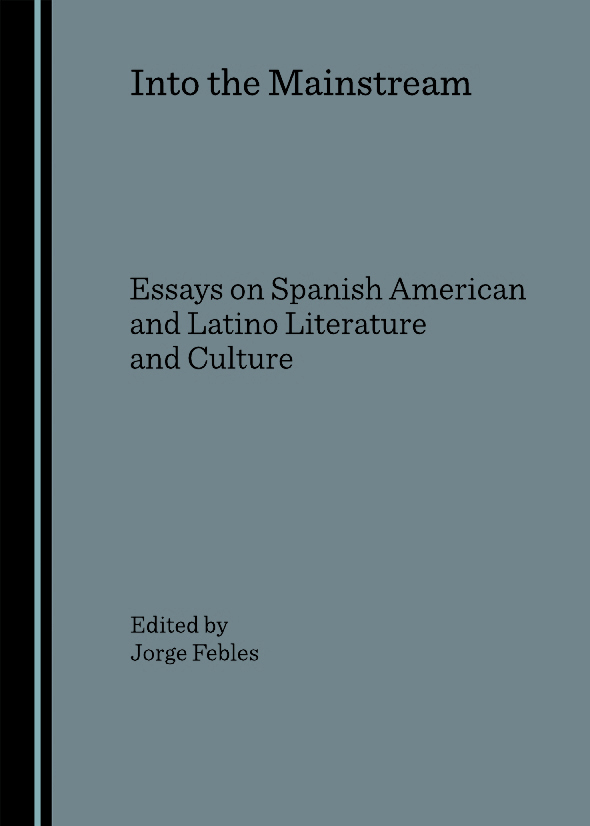 Into the Mainstream: Essays on Spanish American and Latino Literature and Culture